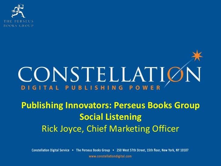 Publishing Innovators: Perseus Books Group               Social Listening     Rick Joyce, Chief Marketing Officer