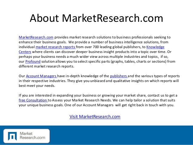 About MarketResearch.com MarketResearch.com provides market research solutions to business professionals seeking to enhanc...