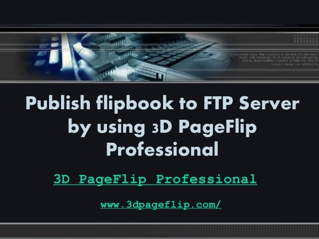 LOGO Publish flipbook to FTP Server by using 3D PageFlip Professional 3D PageFlip Professional www.3dpageflip.com/
