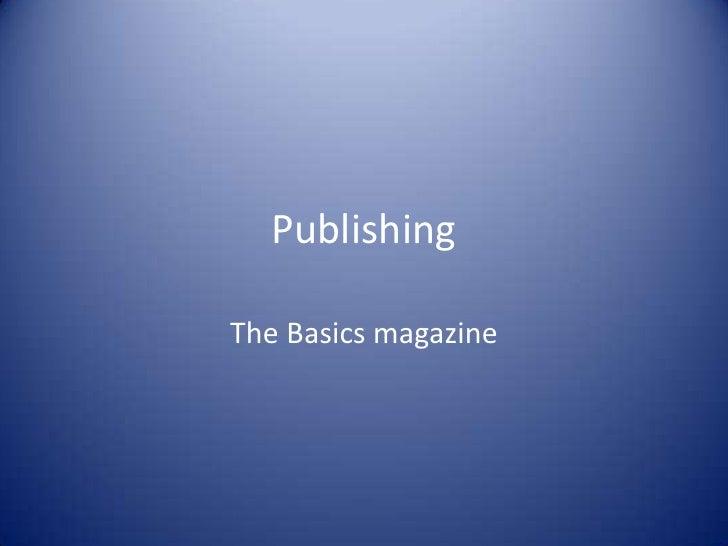 Publishing <br />The Basics magazine <br />