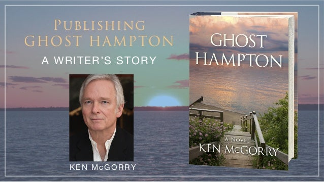 Publishing GHOST HAMPTON A WRITER'S STORY KEN McGORRY