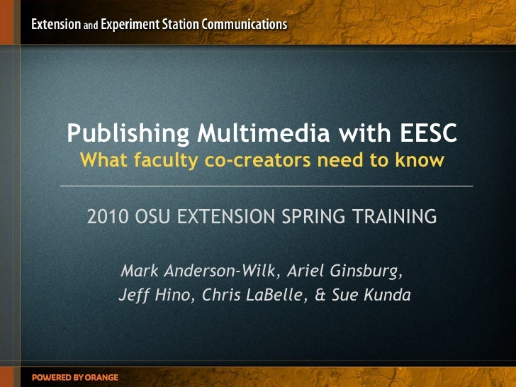 Publishing Multimedia with EESC What faculty co-creators need to know 2010 OSU EXTENSION SPRING TRAINING Mark Anderson-Wil...