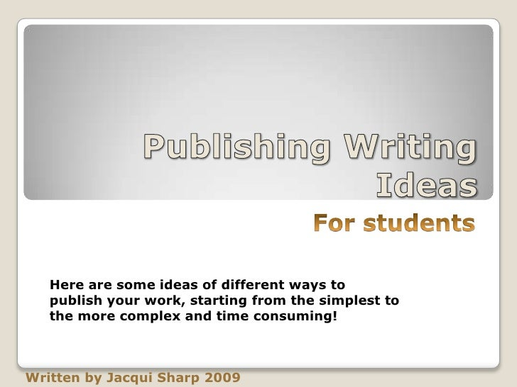 Here are some ideas of different ways to    publish your work, starting from the simplest to    the more complex and time ...