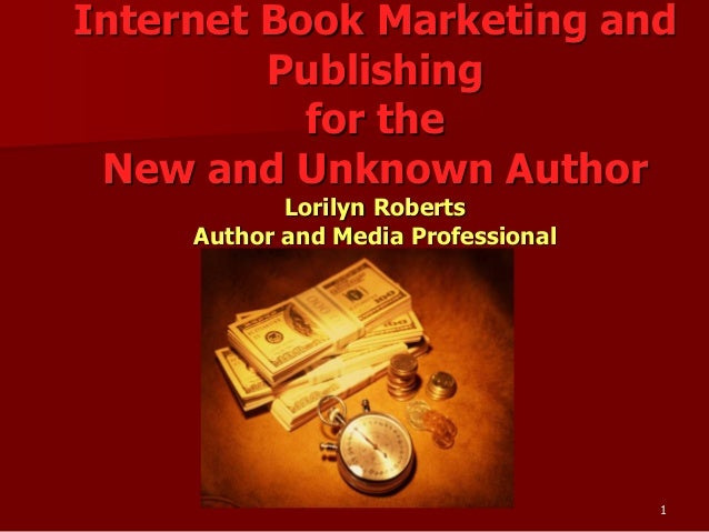 1Internet Book Marketing andPublishingfor theNew and Unknown AuthorLorilyn RobertsAuthor and Media Professional