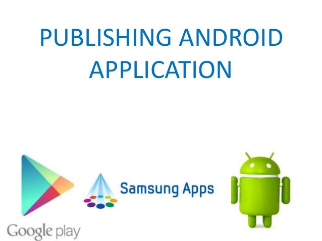 PUBLISHING ANDROID APPLICATION