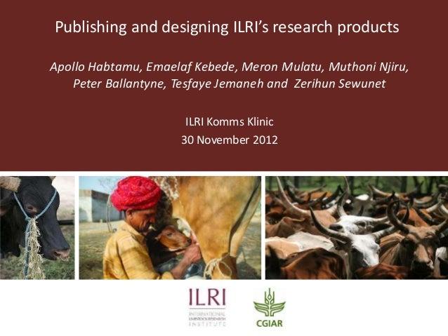 Publishing and designing ILRI's research productsApollo Habtamu, Emaelaf Kebede, Meron Mulatu, Muthoni Njiru,   Peter Ball...