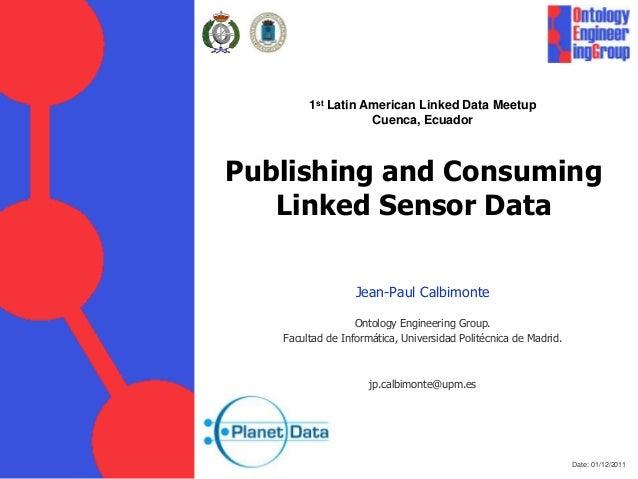 1st Latin American Linked Data Meetup                   Cuenca, EcuadorPublishing and Consuming   Linked Sensor Data      ...