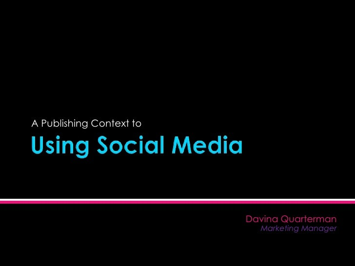 Using Social Media <br />A Publishing Context to <br />Davina Quarterman<br />Marketing Manager<br />