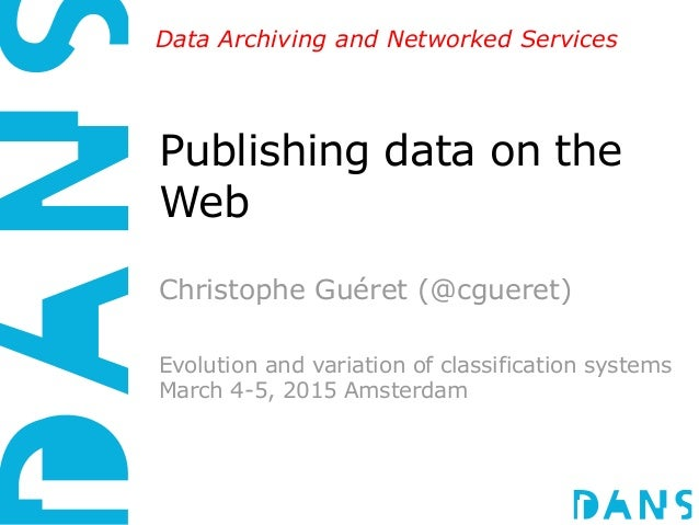 Data Archiving and Networked Services Publishing data on the Web Christophe Guéret (@cgueret) Evolution and variation of c...