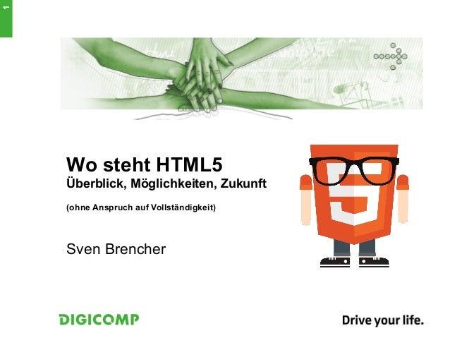 1 Wo steht HTML5 Überblick, Möglichkeiten, Zukunft (ohne Anspruch auf Vollständigkeit) Sven Brencher