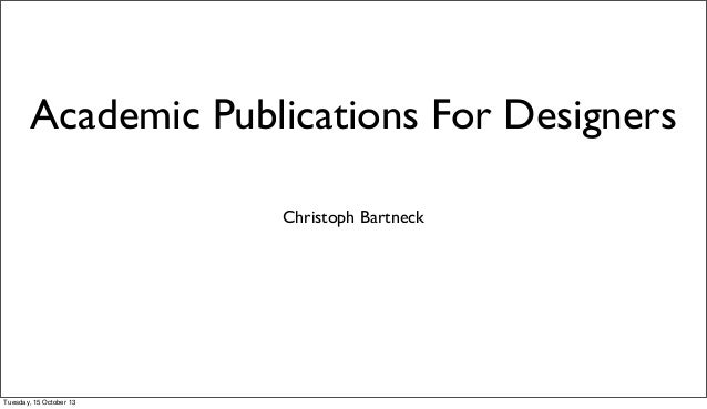 Academic Publications For Designers Christoph Bartneck  Tuesday, 15 October 13