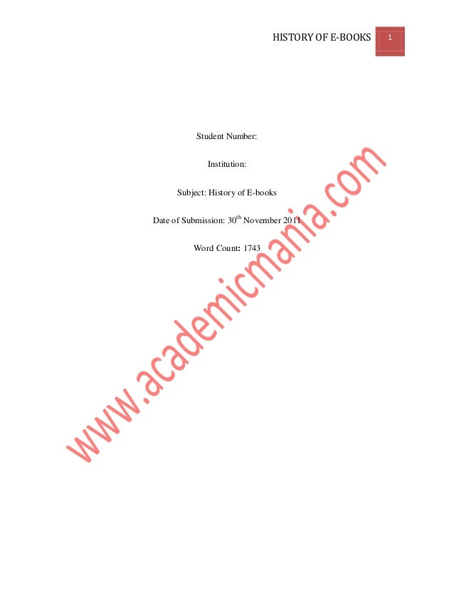 HISTORY OF E-BOOKS 1 Student Number: Institution: Subject: History of E-books Date of Submission: 30th November 2011 Word ...