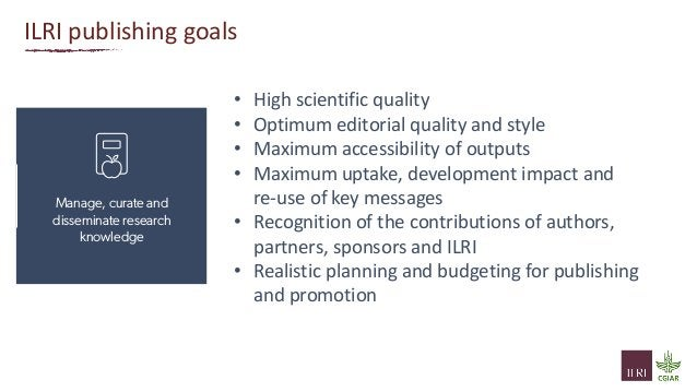 ILRI publishing goals • High scientific quality • Optimum editorial quality and style • Maximum accessibility of outputs •...