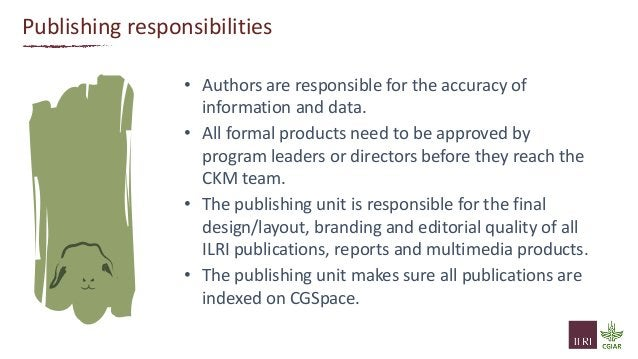 Publishing responsibilities • Authors are responsible for the accuracy of information and data. • All formal products need...