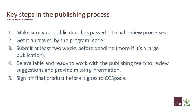 Key steps in the publishing process 1. Make sure your publication has passed internal review processes. 2. Get it approved...