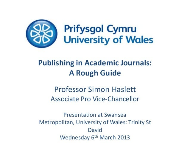 Publishing in Academic Journals:         A Rough Guide      Professor Simon Haslett    Associate Pro Vice-Chancellor      ...