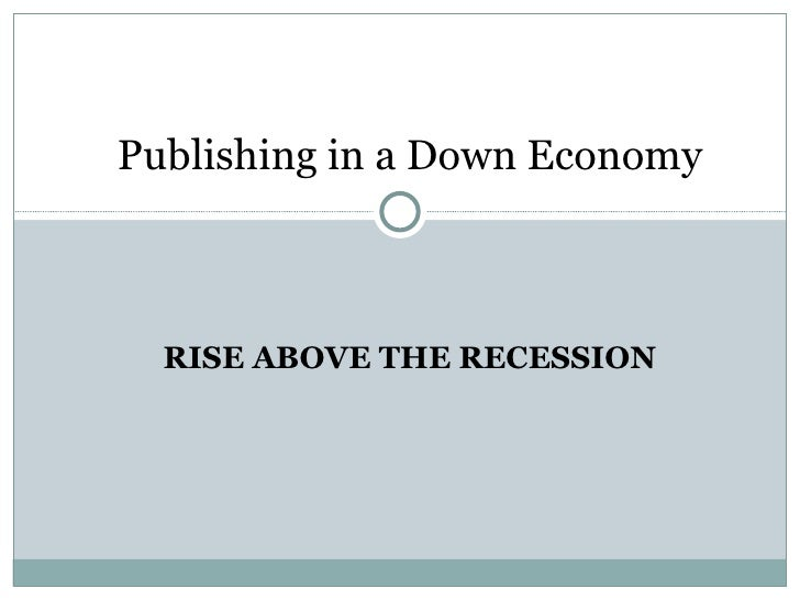 RISE ABOVE THE RECESSION Publishing in a Down Economy