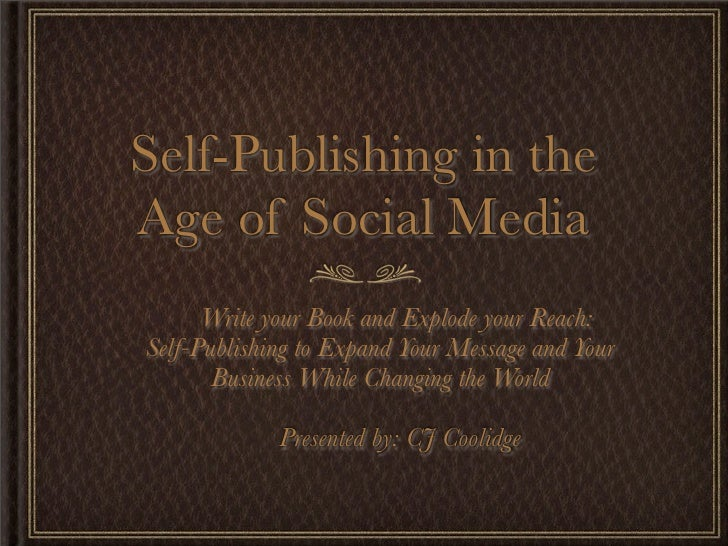 Self-Publishing in theAge of Social Media      Write your Book and Explode your Reach:Self-Publishing to Expand Your Messa...