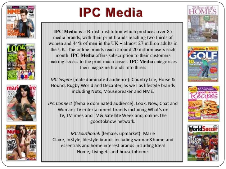 IPC Media<br />IPC Media is a British institution which produces over 85 media brands, with their print brands reaching tw...