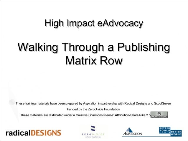 High Impact eAdvocacyHigh Impact eAdvocacy Walking Through a PublishingWalking Through a Publishing Matrix RowMatrix Row T...