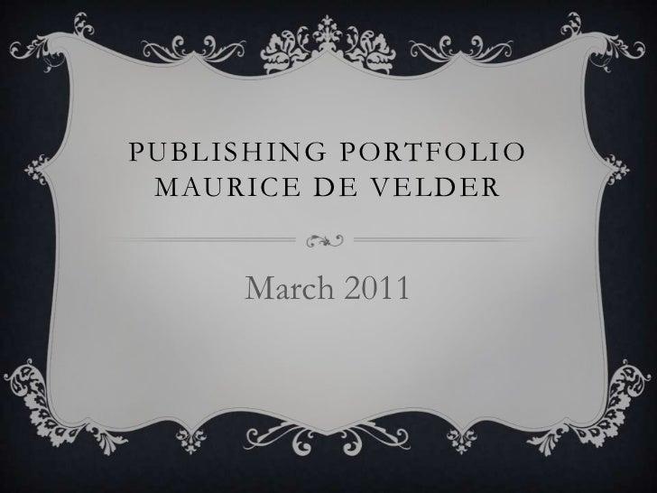 Publishing PortfolioMaurice De Velder<br />March 2011<br />