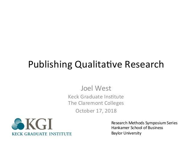 Publishing  Qualita.ve  Research   Joel  West   Keck  Graduate  Ins.tute   The  Claremont  Colleges  ...