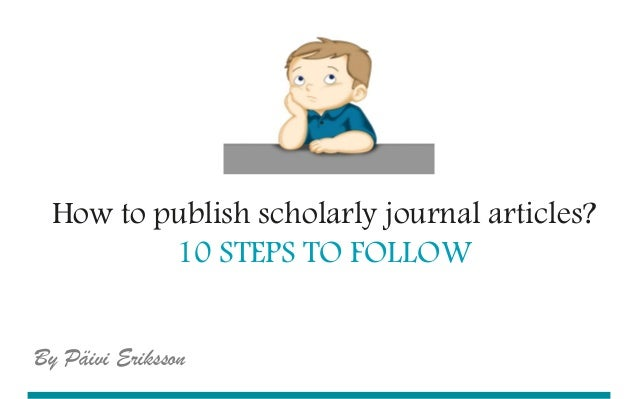 UEF // University of Eastern Finland How to publish scholarly journal articles? 10 STEPS TO FOLLOW lllllllllllllllllllllll...