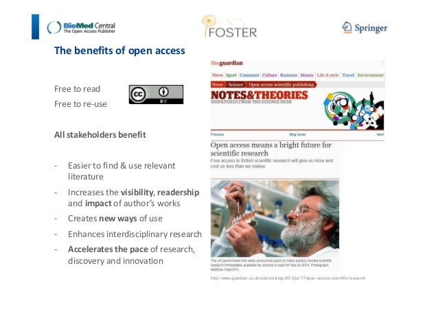 The benefits of open access  Free to read  Free to re-use  All stakeholders benefit  - Easier to find  use relevant  liter...