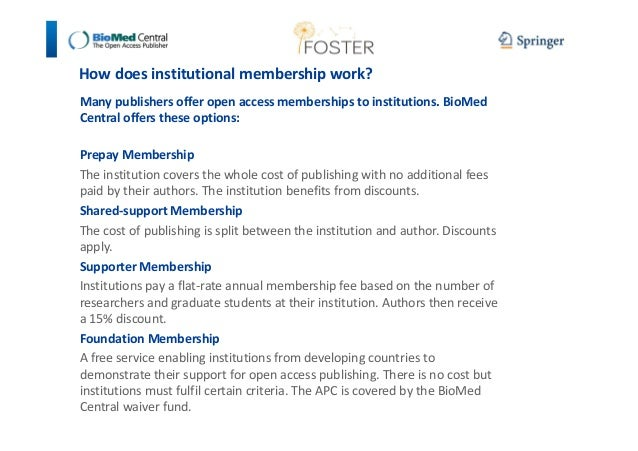 How does institutional membership work?  Many publishers offer open access memberships to institutions. BioMed  Central of...