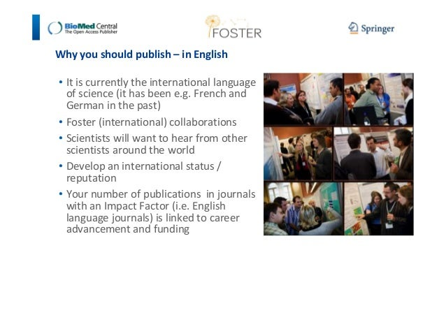 Why you should publish – in English  • It is currently the international language  of science (it has been e.g. French and...