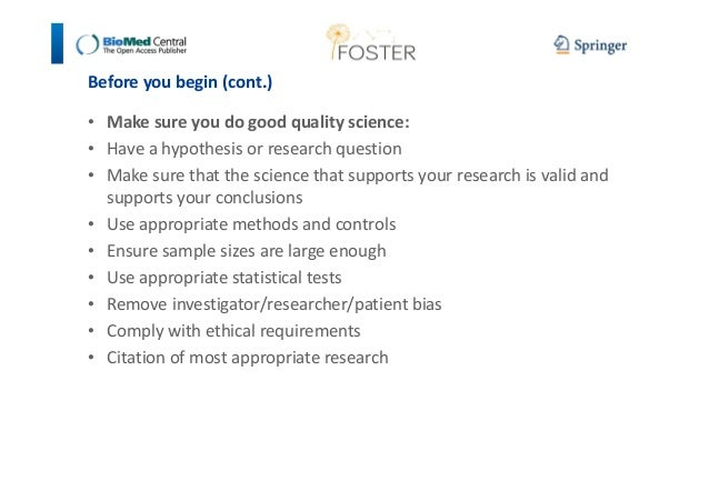 Before you begin (cont.)  • Make sure you do good quality science:  • Have a hypothesis or research question  • Make sure ...