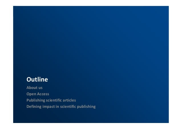 Outline  About us  Open Access  Publishing scientific articles  Defining impact in scientific publishing