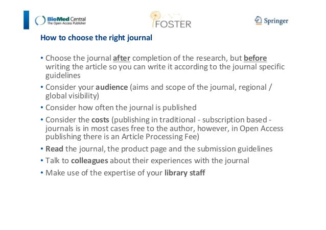How to choose the right journal  • Choose the journal after completion of the research, but before  writing the article so...