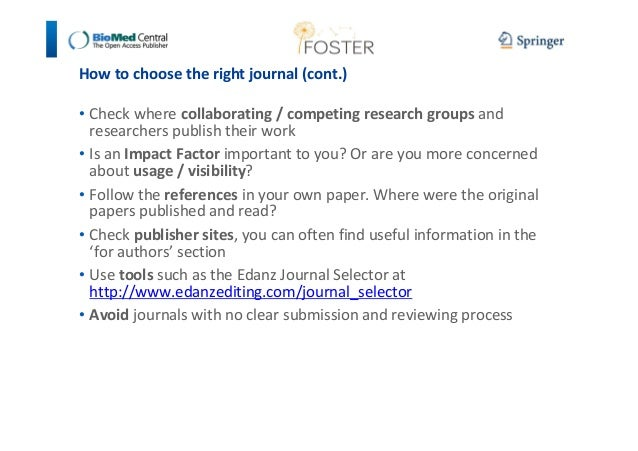 How to choose the right journal (cont.)  • Check where collaborating / competing research groups and  researchers publish ...
