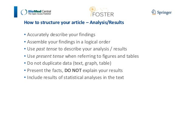 How to structure your article – Analysis/Results  • Accurately describe your findings  • Assemble your findings in a logic...