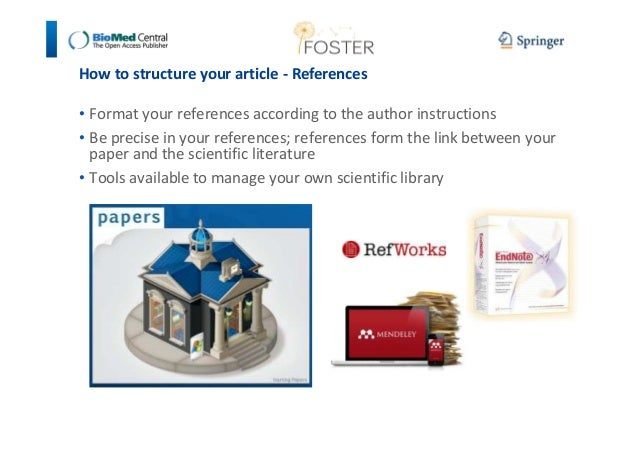 How to structure your article - References  • Format your references according to the author instructions  • Be precise in...