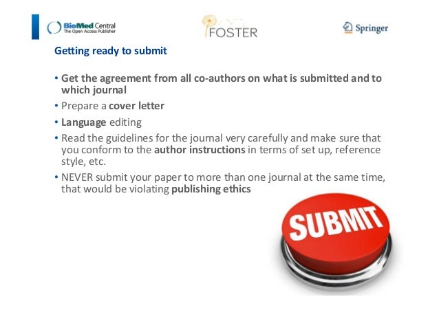 Getting ready to submit  • Get the agreement from all co-authors on what is submitted and to  which journal  • Prepare a c...