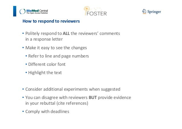 How to respond to reviewers  • Politely respond to ALL the reviewers' comments  in a response letter  • Make it easy to se...