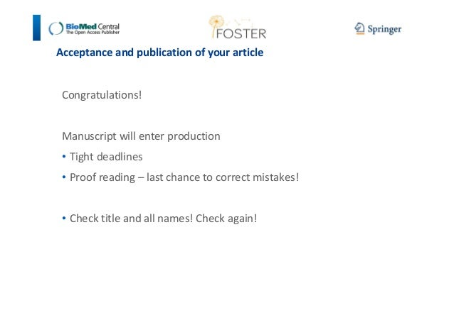 Acceptance and publication of your article  Congratulations!  Manuscript will enter production  • Tight deadlines  • Proof...