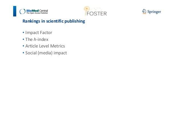 Rankings in scientific publishing  • Impact Factor  • The h-index  • Article Level Metrics  • Social (media) impact