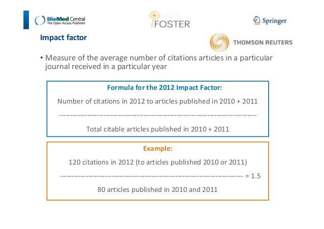 Impact factor  • Measure of the average number of citations articles in a particular  journal received in a particular yea...