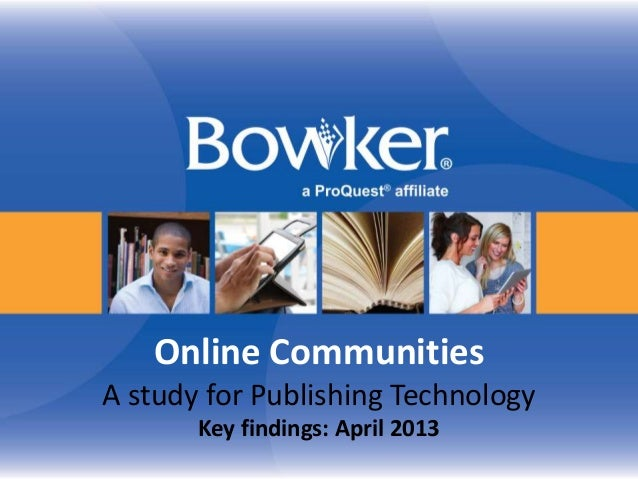 Online CommunitiesA study for Publishing Technology       Key findings: April 2013