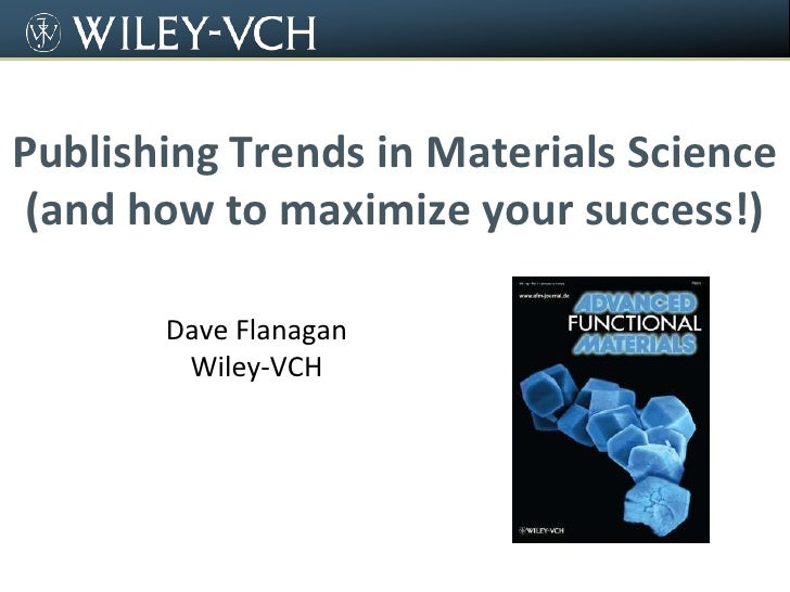 Publishing Trends in Materials Science(and how to maximize your success!)<br />Dave Flanagan<br />Wiley-VCH<br />