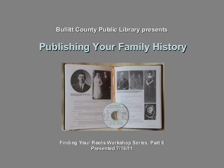 Bullitt County Public Library presents Publishing Your Family History Finding Your Roots Workshop Series, Part 6 Presented...