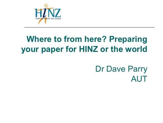 Where to from here? Preparingyour paper for HINZ or the worldDr Dave ParryAUT
