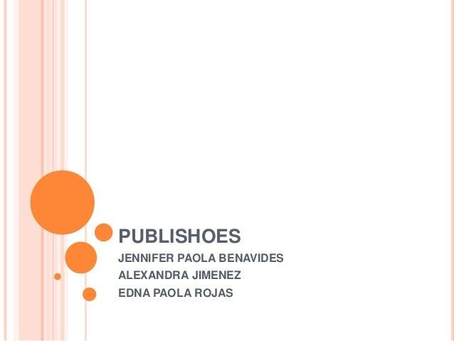PUBLISHOES JENNIFER PAOLA BENAVIDES ALEXANDRA JIMENEZ EDNA PAOLA ROJAS