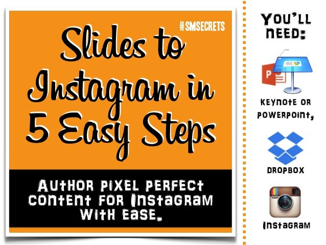 Author pixel perfect content for Instagram with ease. Slides to Instagram in 5 Easy Steps Instagram dropbox You'll need: k...