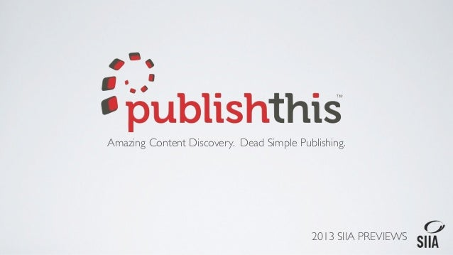 Amazing Content Discovery. Dead Simple Publishing.                                          2013 SIIA PREVIEWS