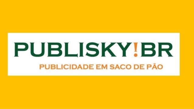 Publisky!BR Publicidade em Saco de Pão: Como funciona