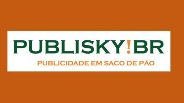 Publisky!BR Publicidade em Saco de Pao - Como funciona